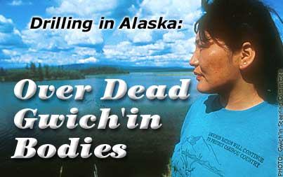 Drilling in Alaska: Over Dead Gwich'in Bodies