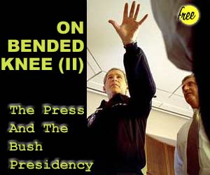 On Bended Knee II: The Press and the Bush Presidency