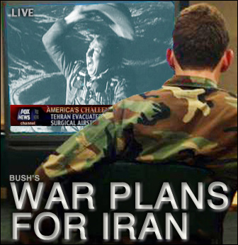 Bush's War Plans for Iran